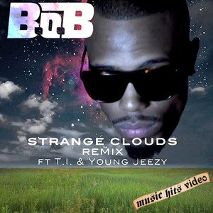 B.o.B feat. T.I. & Young Jeezy - Strange Clouds (Remix)
