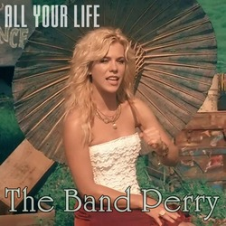 The Band Perry-All Your Life