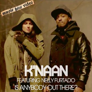 K'NAAN feat. Nelly Furtado - Is Anybody Out There
