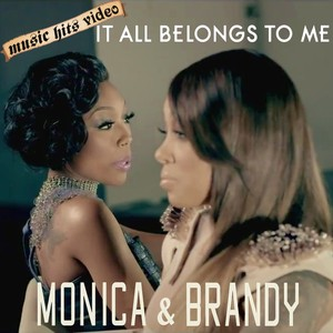 Monica & Brandy - It All Belongs To Me