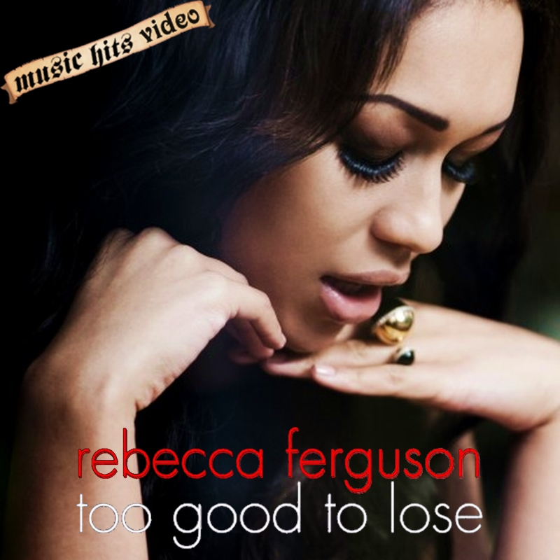 Rebecca Ferguson - Too Good To Lose