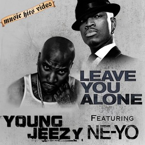 Young Jeezy feat. Ne-Yo - Leave You Alone