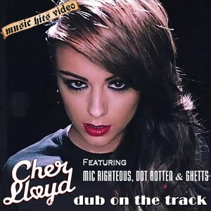 Cher Lloyd ft Mic Righteous, Dot Rotten & Ghetts - Dub On The Track