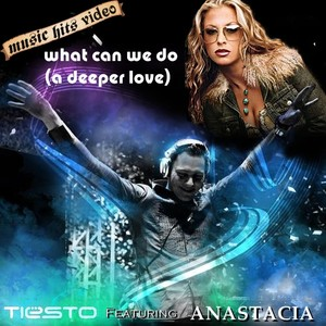 Tiësto feat. Anastacia - What Can We Do (A Deeper Love)
