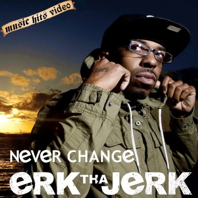 Erk Tha Jerk - Never Change